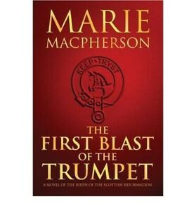 THE FIRST BLAST OF THE TRUMPET: Knox Trilogy Marie Macpherson NEW SIGNED PB