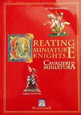 Creating Miniature Knights Cavalieri in Miniatura Peter Greenhill Mario Venturi