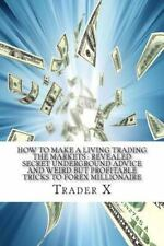 How to Make a Living Trading the Markets : Revealed Secret Underground Advice...
