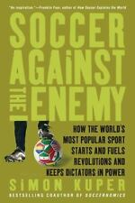 Soccer Against the Enemy: How the World's Most Popular Sport Starts and Fuels R
