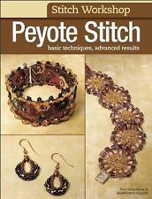 Stitch Workshop: Peyote Stitch : Basic Techniques, Advanced Results by...
