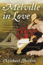 Melville in Love: The Secret Life of Herman Melville and the Muse 9780062419040