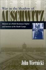 War in the Shadow of Auschwitz: Memoirs of a Polish Resistance Fighter and Survi