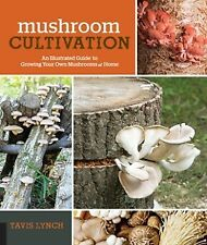 Mushroom Cultivation: An Illustrated Guide to Growing Your Own Mushrooms .. NEW