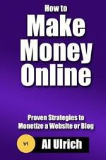 How to Make Money Online: Proven Strategies to Monetize a Website or Blog by...