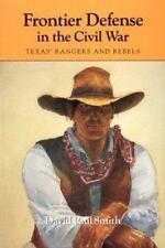 Frontier Defense in the Civil War: Texas' Rangers and Rebels (Centennial Seri...
