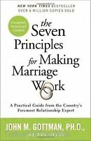 The Seven Principles for Making Marriage Work A Practical Guide John Gottman PhD