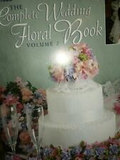 The Complete Wedding Floral Book Vol 2