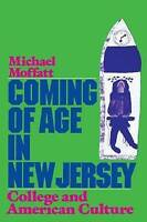 Coming of Age in New Jersey: College and American Culture by Michael Moffatt...