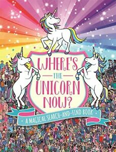 Where's the Unicorn Now?: A Magical Search-and-Find Book (Search and Find Act.