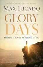 Glory Days : Trusting the God Who Fights for You by Max Lucado (2017, Paperback)