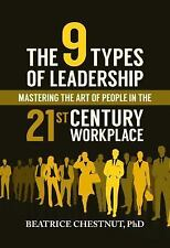 The 9 Types of Leadership : Mastering the Art of People in the 21st Century...