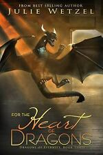 For the Heart of Dragons : Dragons of Eternity, Book Three by Julie Wetzel...