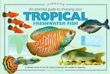 Essential guide to Choosing Your Tropical Freshwater Fish, An (Tankmasters Serie