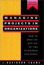 Managing Projects in Organizations : How to Make the Best Use of Time,...