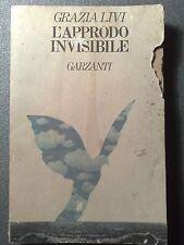 LIBRO L' APPRODO INVISIBILE GRAZIA LIVI PRIMA EDIZIONE GARZANTI 1980