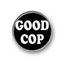 """GOOD COP / 1"""" / 25mm pin button / badge / funny / novelty / Police Officer"""