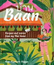 Baan: Recipes and stories from my Thai home   Kay Plunkett-Hogge