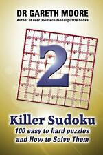 Killer Sudoku 2 : 100 Easy to Hard Puzzles and How to Solve Them by Gareth...