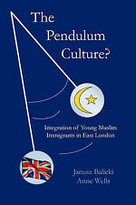The Pendulum Culture?: Integration of Young Muslim Immigrants in East London, We