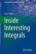 Undergraduate Lecture Notes in Physics: Inside Interesting Integrals : A...