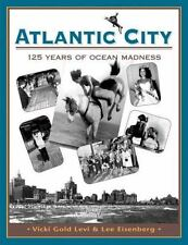 Atlantic City : One Hundred Twenty-Five Years of Ocean Madness by Lee...
