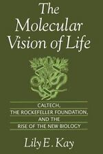 The Molecular Vision of Life: Caltech, the Rockefeller Foundation, and the Rise