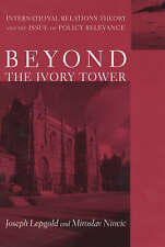 Beyond the Ivory Tower: International Relations Theory and the Issue of Policy R