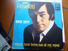 """7"""" JOHN ROWLES ONE DAY I MUST HAVE BEEN OUT OF MY MIND COVER EX++ VINYL VG+/EX"""