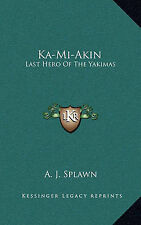 NEW Ka-Mi-Akin: Last Hero Of The Yakimas by A. J. Splawn