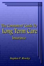 The Consumers' Guide to Long Term Care Insurance by Stephen F. Rowley (2004,...