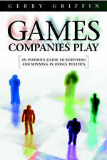 The Games Companies Play: An Insider's Guide to Surviving and Winning in Office
