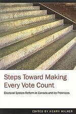 Steps Toward Making Every Vote Count: Electoral System Reform in Canada and its