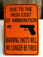 High Cost of Ammunition No Warning Shots Fired w/ gun image 12x18 metal sign