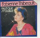 45TRS VINYL 7''/ FRENCH SP FABIENNE THIBEAULT / FAUT QUE J'T'OUBLIE