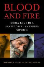 Blood and Fire: Godly Love in a Pentecostal Emerging Church: By Margaret M Po...