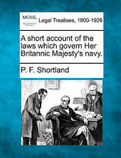 NEW A short account of the laws which govern Her Britannic Majesty's navy.