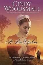 A Love Undone: An Amish Novel of Shattered Dreams and Gods Unfailing Grace by C