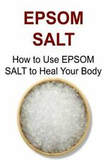 EPSOM SALT: How to Use EPSOM SALT to Heal Your Body : Epsom Salt,Epsom Salt...