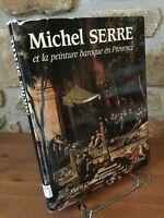 Michel Serre et la peinture baroque (1658-1733) en Provence par M.-C. Homet