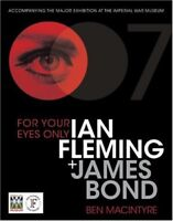 For Your Eyes Only: Ian Fleming + James Bond,Ben Macintyre