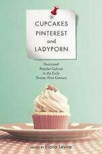 USED (VG) Cupcakes, Pinterest, and Ladyporn: Feminized Popular Culture in the Ea