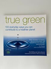 True Green: 100 Everyday Ways You Can Contribute to a Healthier Planet by Kim...