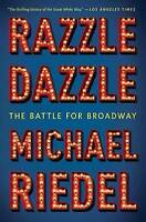 Razzle Dazzle: The Battle for Broadway ' Riedel, Michael