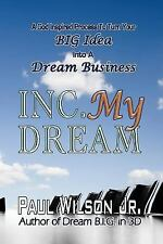Inc. My Dream: A God Inspired Process to Turn Your Big Idea Into a Dream Busines