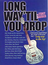 LONG WAY'TIL YOU DROP   Tony Barber Humorous look behind the scenes of the great