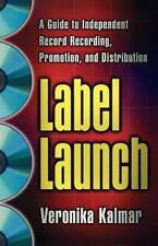 Label Launch: A Guide to Independent Record Recording, Promotion, and Distribut