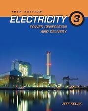 Electricity 3 : Power Generation and Delivery by Jeffrey J. Keljik (2013,...