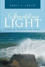 Sparkling Light : Poems of Wonder and Grace by Karyl J. Leslie (2016, Paperback)