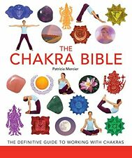 The Chakra Bible: The Definitive Guide to Working with Chakras by Patricia Merci